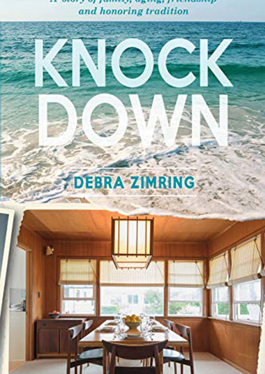 Knock Down: A Story of Family, Aging, Friendship and Honoring Tradition; Debra Zimring ' 79