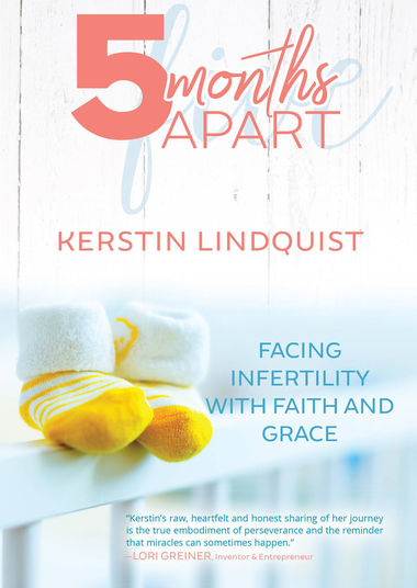 5 Months Apart: A Story of Infertility, Faith, and Grace Kerstin Lindquist '99