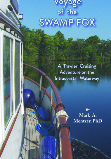 Voyage of the Swamp Fox: A Trawler Cruising Adventure on the Intracoastal Waterway; Mark A. Mentzer, Ph.D., ' 79