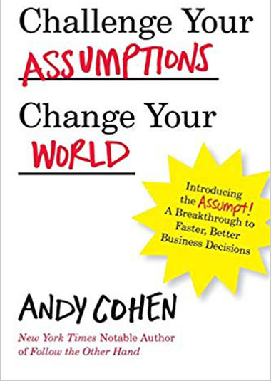 Challenge Your Assumptions Change Your World; Andy Cohen'74
