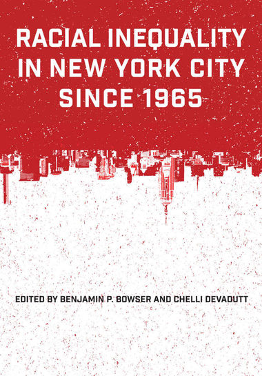Racial Inequality in New York City Since 1965; Edited by Benjamin P. Browser '69 and Chelli Devadutt