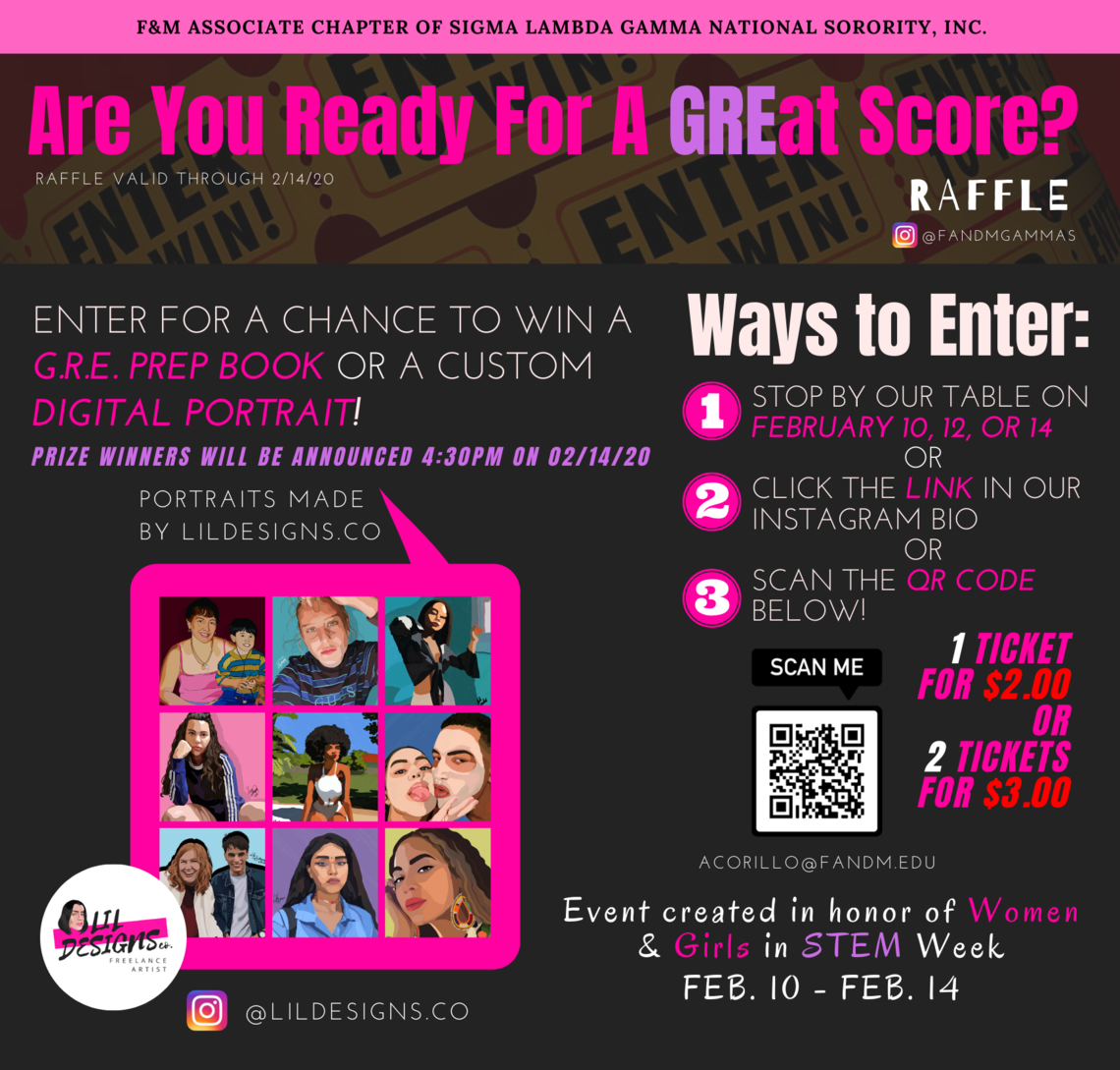 In honor of Women & Girls in STEM Week, the women of Sigma Lambda Gamma National Sorority, Incorporated will be tabling to recognize and highlight the endless accomplishments made by women in STEM. As a second part to both Women & Girls in STEM Week, the Gammas will be holding a raffle for a chance to WIN a GRE book and a customized self/couples portrait [in collaboration with @lildesignsco]   Come say hi to the F&M Gammas on February 10th, 12th, and 14th from 11AM-3PMin the Steinman College Center Atrium with tons about facts about the trailblazing women who made history!  What do you say? Are YOU Ready for a GREat Score?