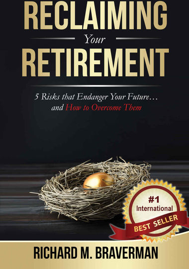 Reclaiming Your Retirement: 5 Risks that Endanger Your Future...and How to Overcome Them; Richard M. Braverman '80