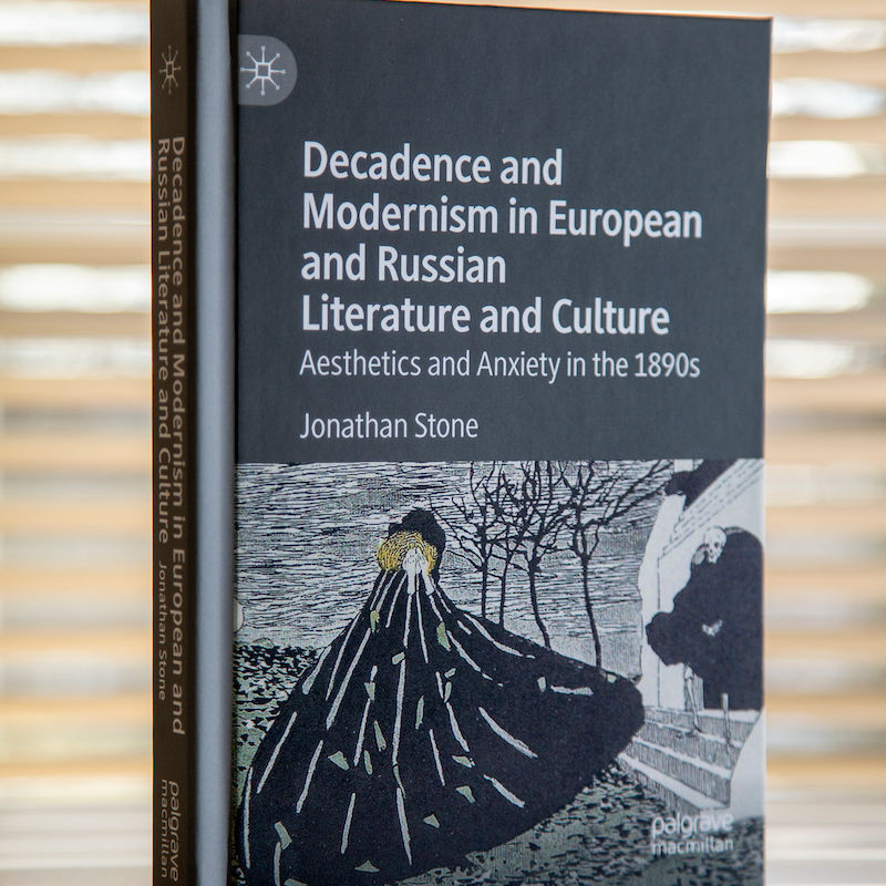 """""""Decadence and Modernism in European and Russian Literature and Culture: Aesthetics and Anxiety in the 1890s"""" by Jon Stone."""