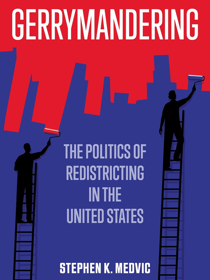 Gerrymandering: The Politics of Redistricting in the United States by Stephen Medvic