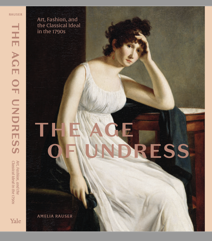 """""""The Age of Undress: Art, Fashion, and the Classical Ideal in the 1790s"""