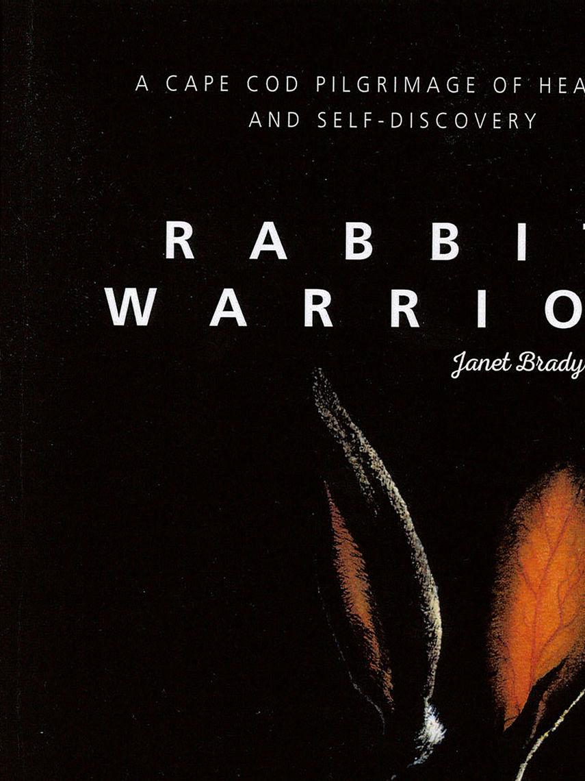 Rabbit Warrior: A Cape Cod Pilgrimage of Healing and Self-Discovery; Janet Brady Calhoun '91
